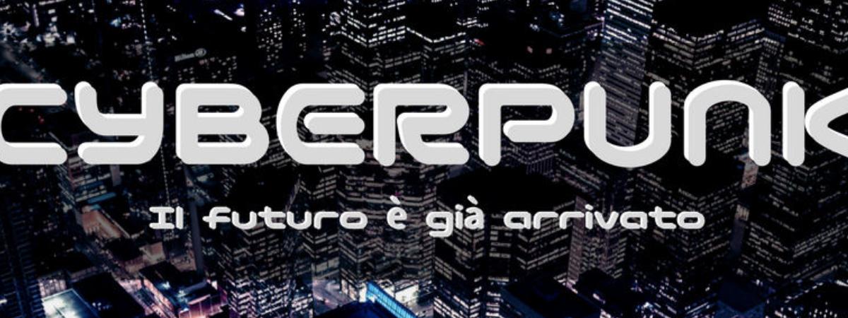Cos'è il Cyberpunk?